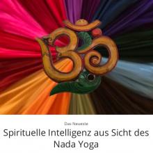 Spirituelle Intelligenz aus Sicht des Nada Yoga